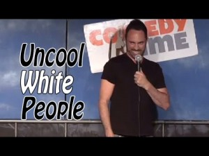 Comedy Time - Stand Up Comedy by Darren Capozzi - Uncool White People